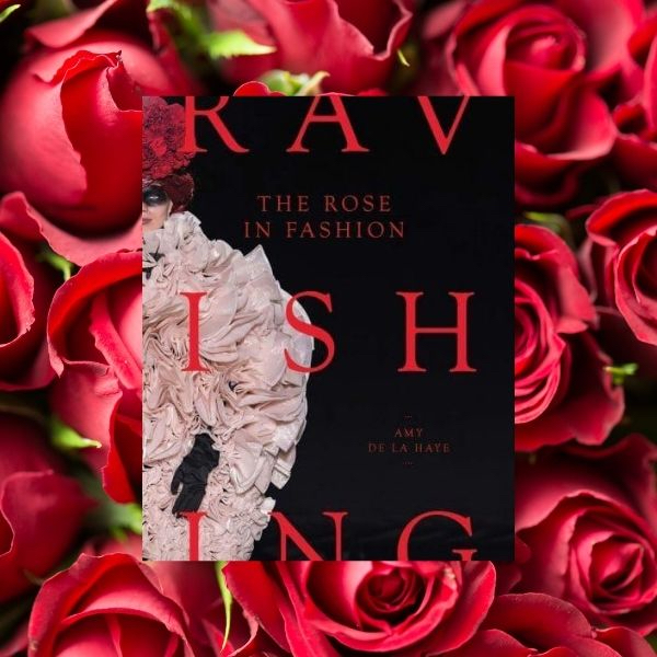 The Rose in Fashion: Ravishing – how fragrance, fashion, sin & symbolism are entwined…