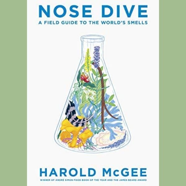 Nose Dive by Harold McGee – a joyous celebration of our most under-appreciated sense